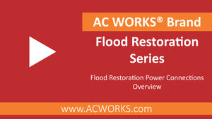AC WORKS® Flood Restoration Series: Flood Restoration Power Connections Overview