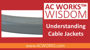 AC WORKS™ Wisdom: Understanding Cable Jackets