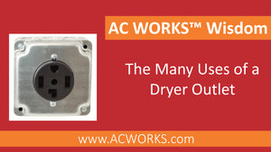 AC WORKS™ Wisdom: The Many Uses of a Dryer Outlet