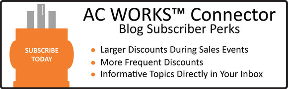 Subscribe to the AC WORKS™ Connector Blog for subscriber perks and sales events