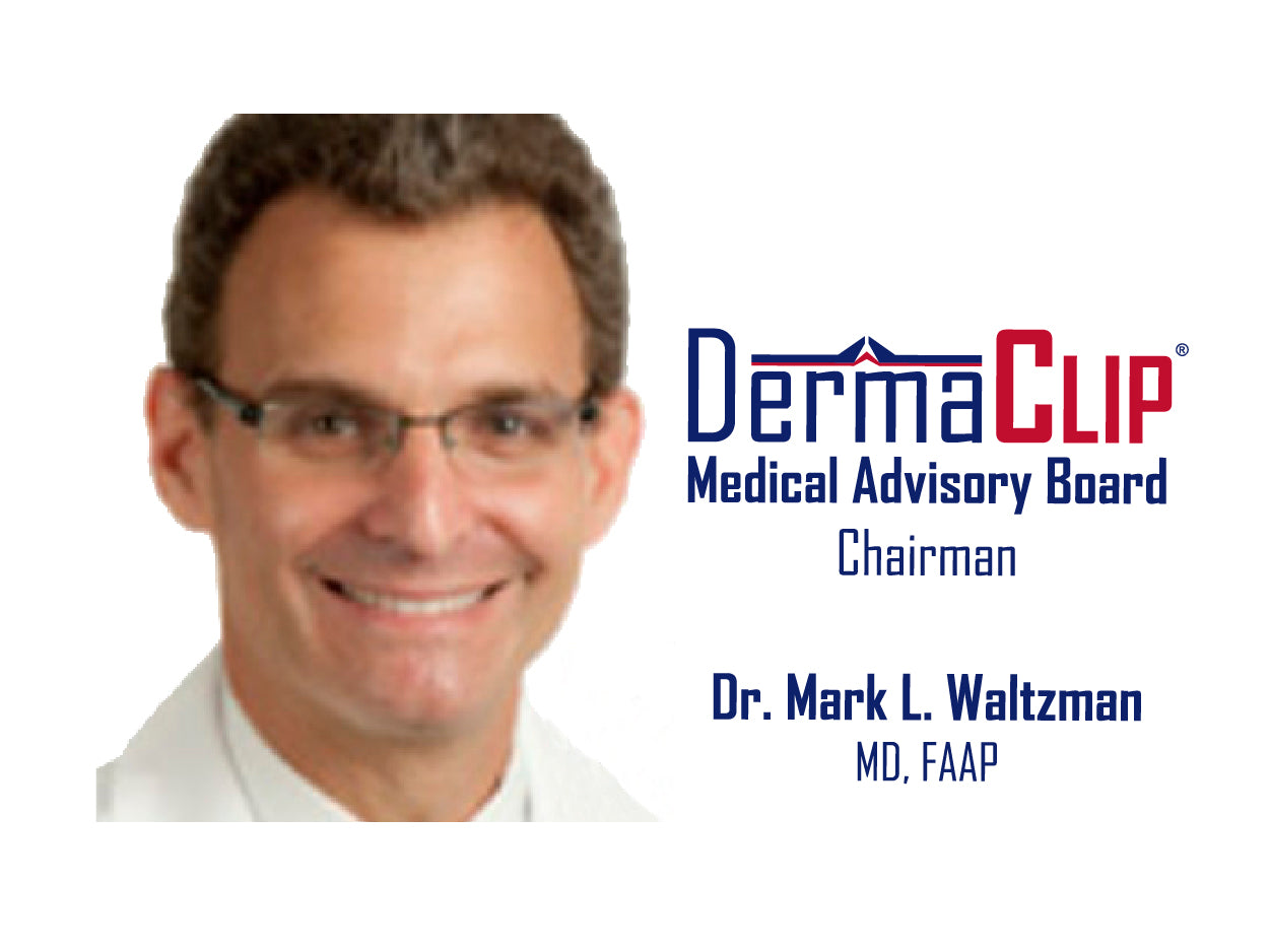 Dr. Mark L. Waltzman, MD. Chairman, South Shore Hospital's Department of Pediatrics andChairman of the DermaClip Medical Advisory Board