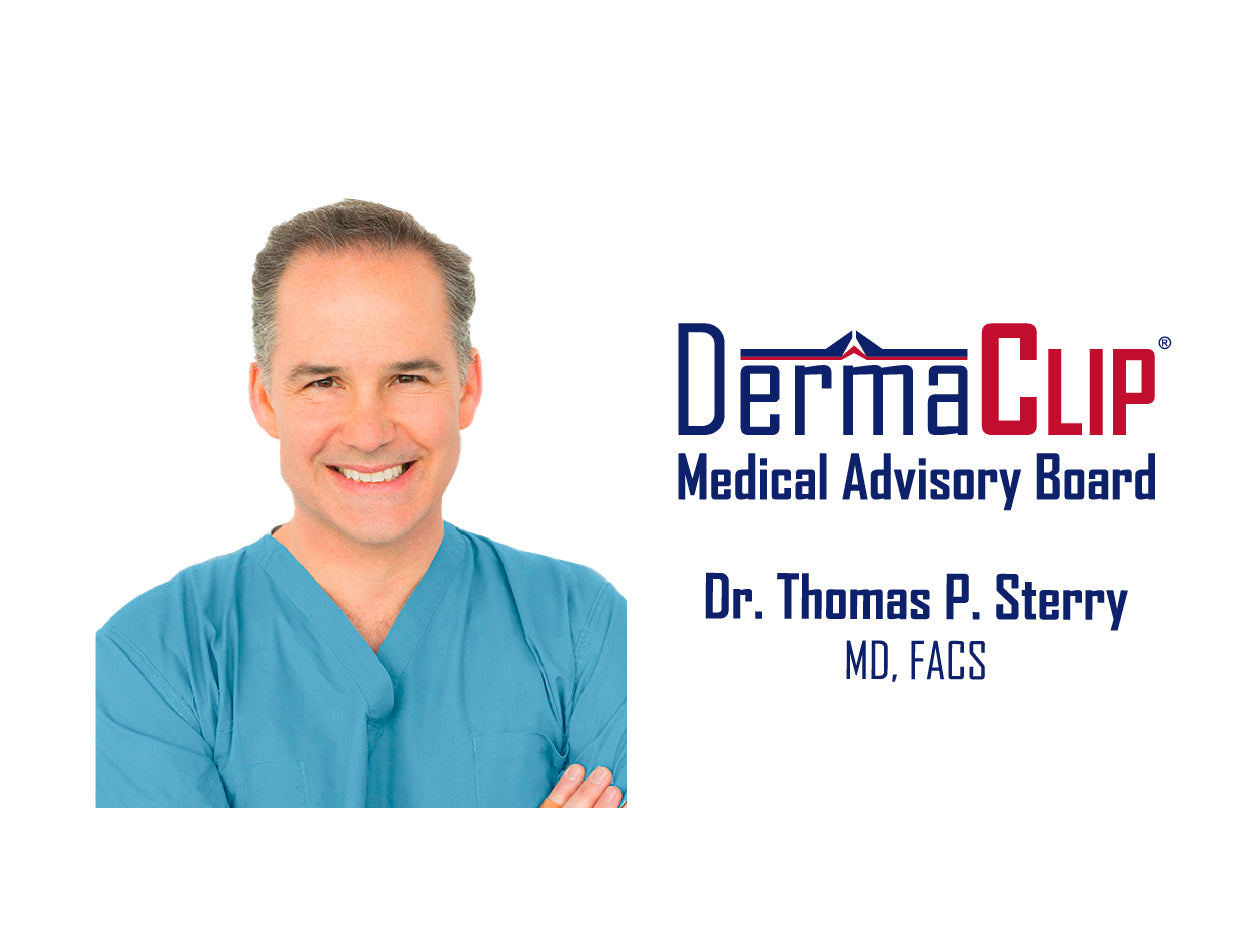 Dr. Thomas P. Sterry, MD, FACS.Board certified plastic surgeon and member of the DermaClip Medical Advisory Board