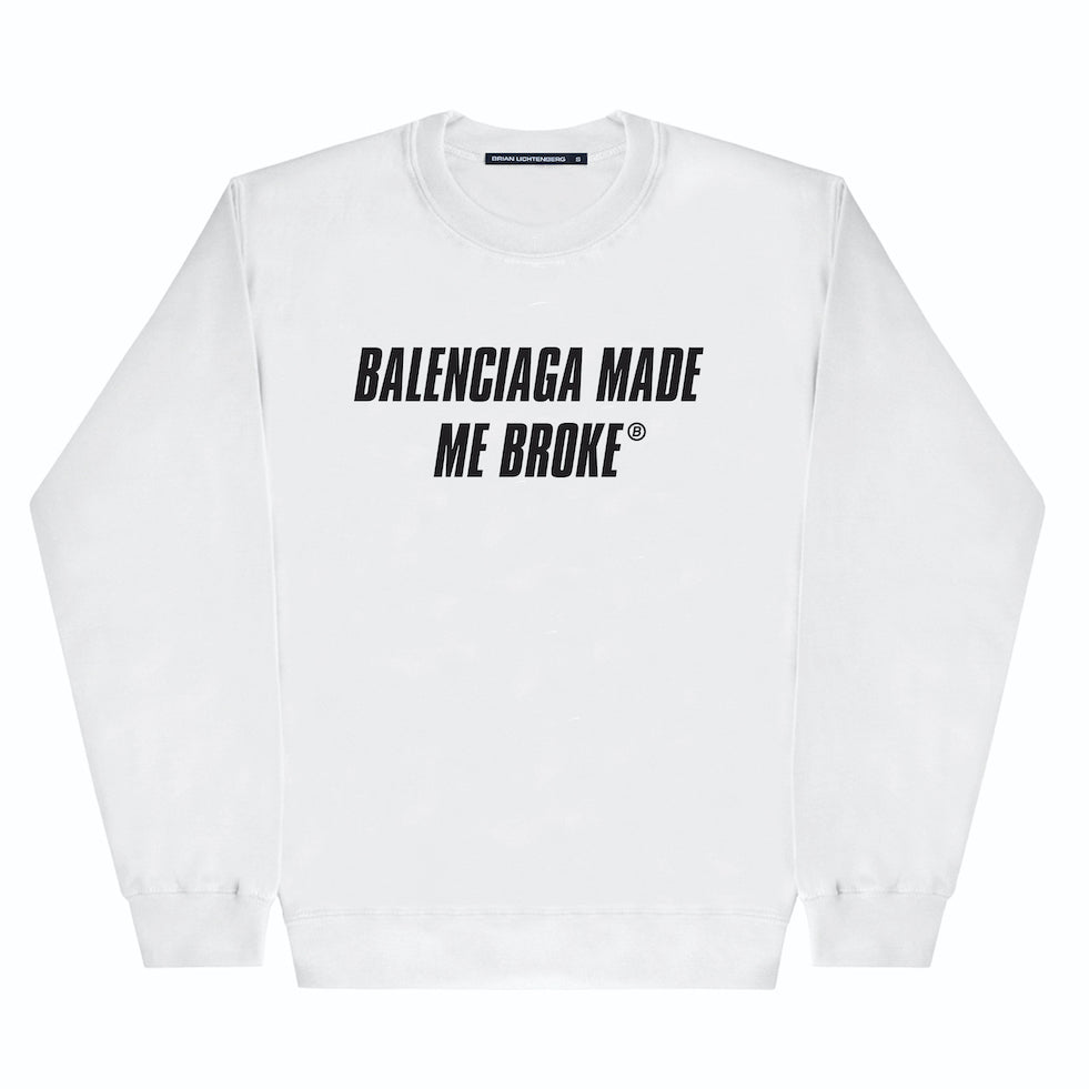 MADE ME BROKE SWEATSHIRT