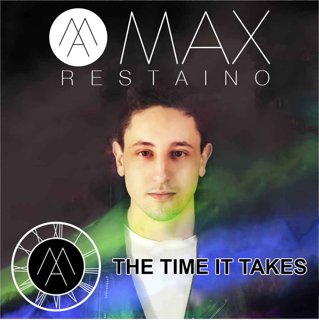 The Max-Music Shop- 'The Time It Takes' Debut single by MAX Restaino Out 21st Oct Pre-Order's now available!