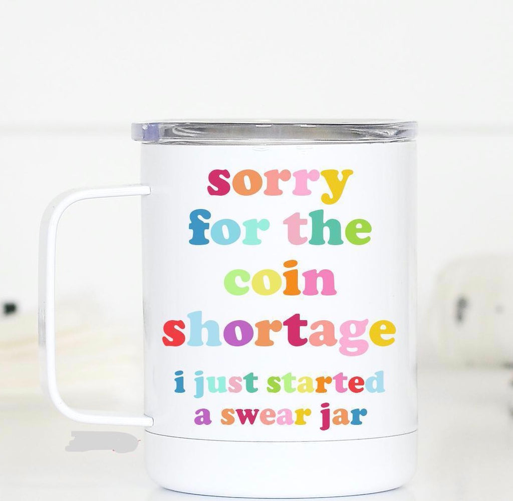 """Sorry for the coin shortage....."" Travel Mug"