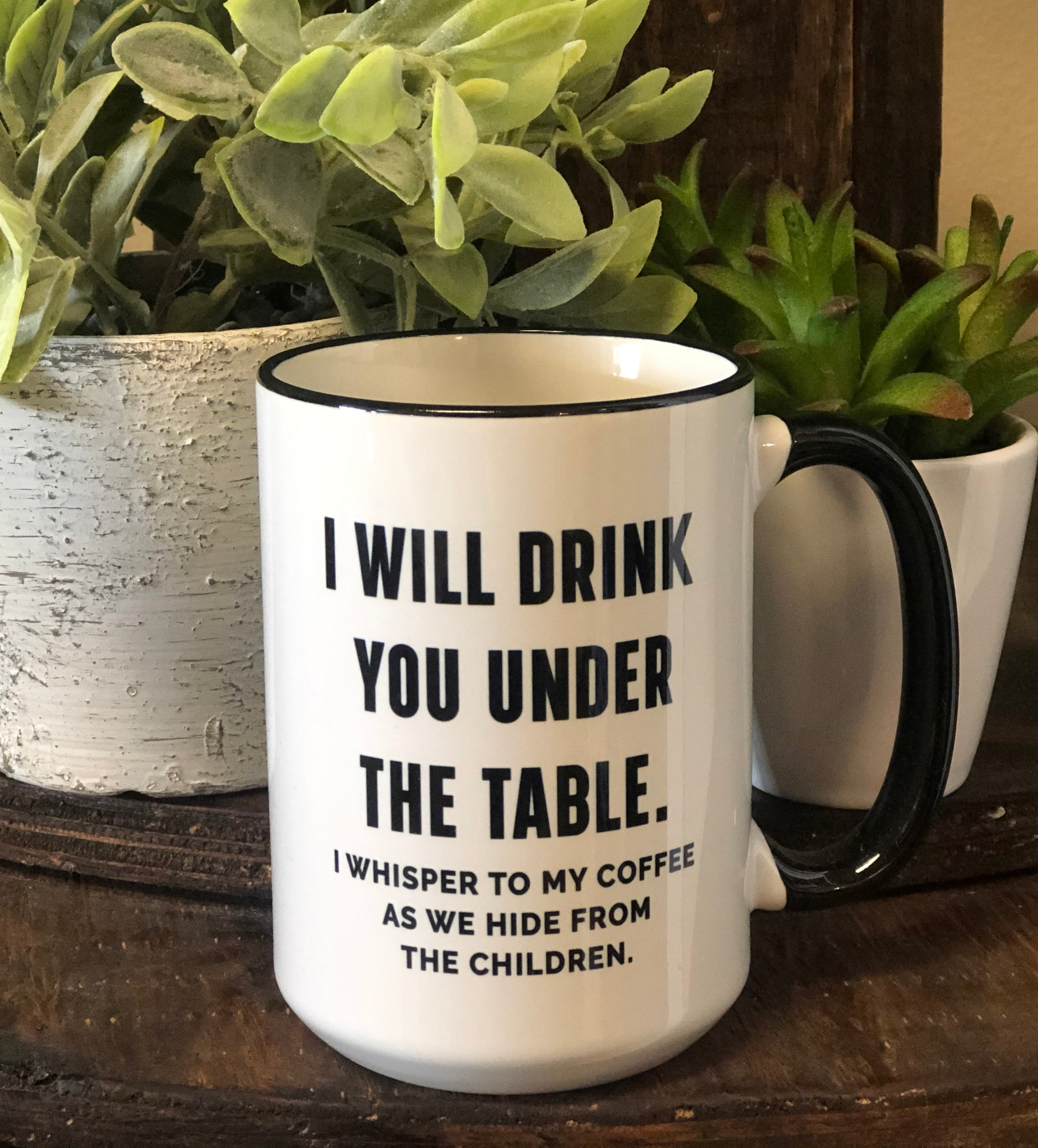 """I Will Drink You Under The Table....."" Mug"