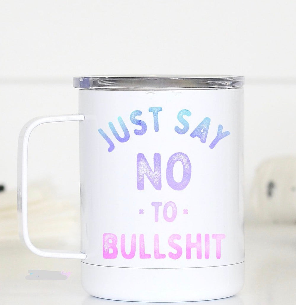 """Just Say No To Bullsh*t"" Travel Mug"