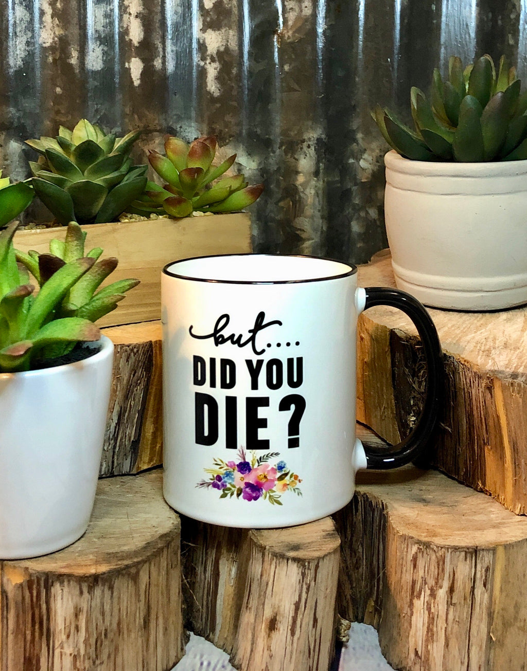 But, Did You Die?.....Mug