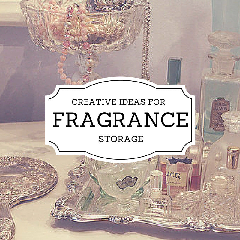 Creative Ideas for Fragrance Storage