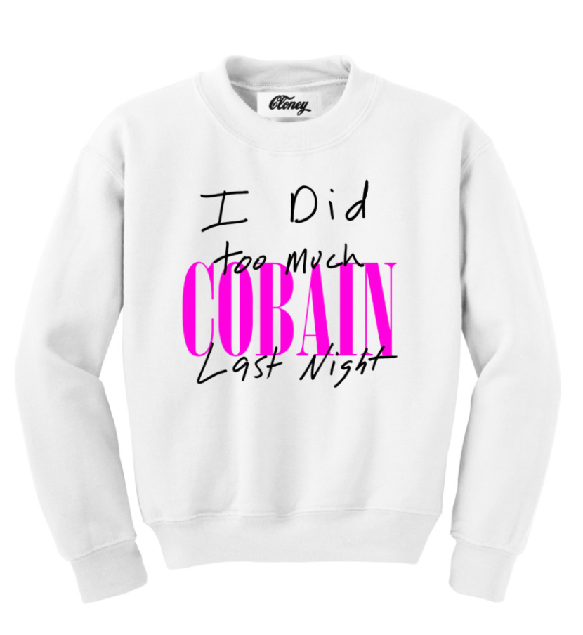 I Did Too Much Cobain Crewneck
