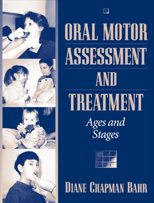 Oral Motor Assessment and Treatment: Ages and Stages - Diane Chapman Bahr Pearson Special Needs Essentials