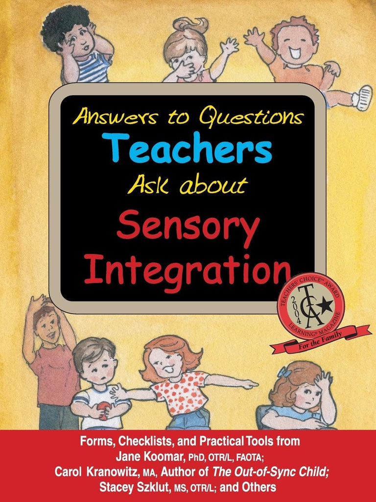 Answers to Questions Teachers Ask about Sensory Integration: Carol Kranowitz, Stacey Szklut, Jane Koomar, Lynn Balzer-Martin Sensory World specialneedsessentials