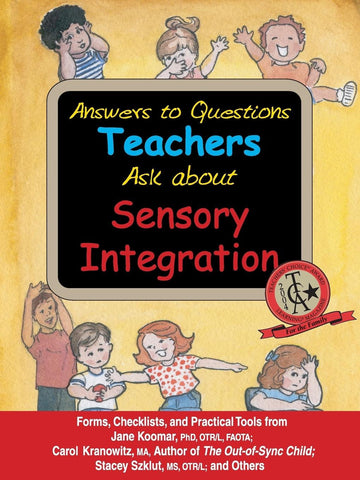 Answers to Questions Teachers Ask about Sensory Integration: Forms, Checklists, and Practical Tools - Carol Kranowitz, Stacey Szklut, Jane Koomar, Lynn Balzer-Martin Sensory World specialneedsessentials