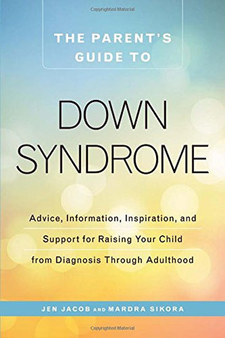 The Parents Guide to Down Syndrome - by Jen Jacob and Mardra Sikora Adams Media specialneedsessentials