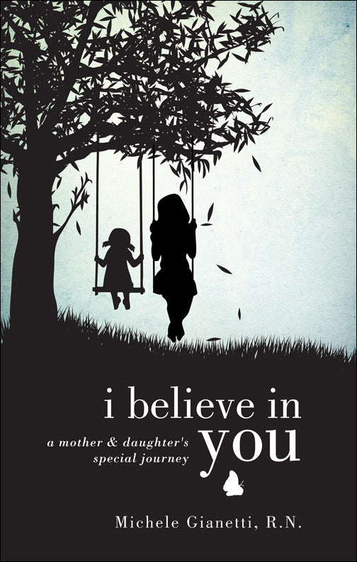 I Believe in You: A Mother and Daughter's Special Journey Michele Gianette specialneedsessentials