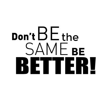 Don T Be The Same Be Better Wall Sticker Motivational