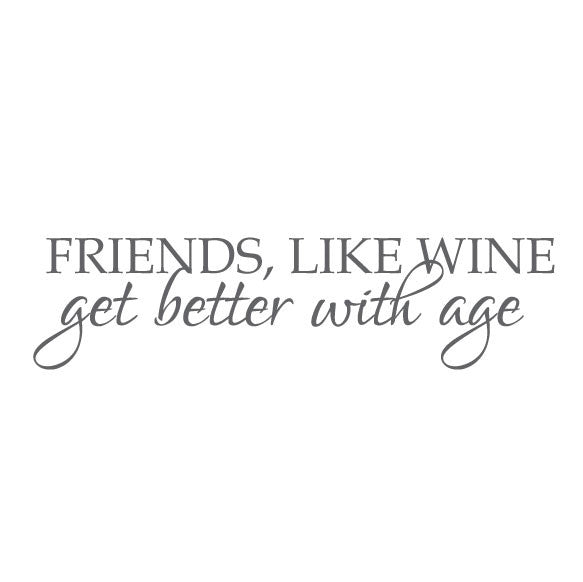 Friends Like Wine Get Better With Age