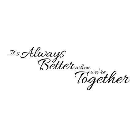 It's Always Better When We're Together Wall Sticker Love Quote Fixate Unique Together Quotes