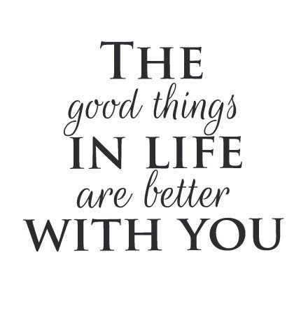Wall Sticker Quote Good Things In Life Are Better With You Fixate