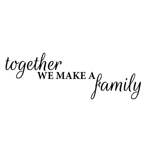 Wall Sticker Family Quote Together We Make A Family Fixate