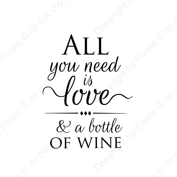 Wall Decal Quote All You Need Is Love A Bottle Of Wine Fixate