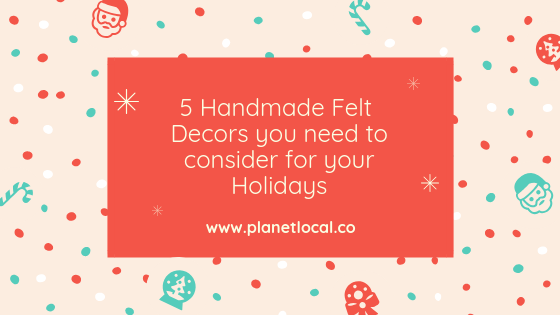 5 Handmade Felt Decors that you Need to Consider for the Holidays