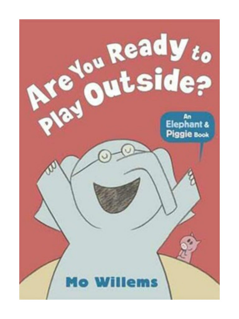 An elephant and piggy book: Are you ready to play outside?