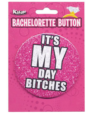 It's My Day Bitches- button 1 pc - Bachelorette Superstore - Bachelorette Party Ideas