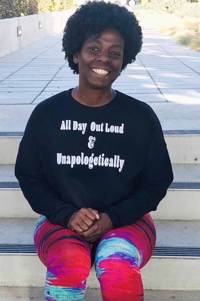 All Day Out Loud Unapologetically BLACK!