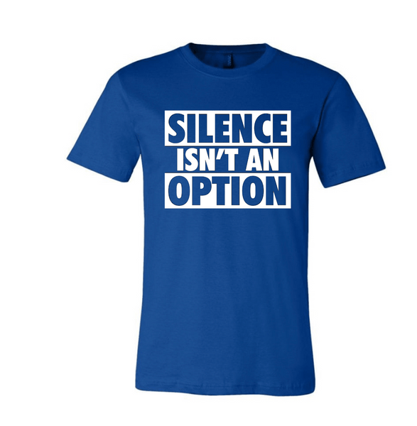 Silence Isn't An Option Stand Up! Speak Out! Unisex T-shirt T shirt Bella Canva S Royal Blue