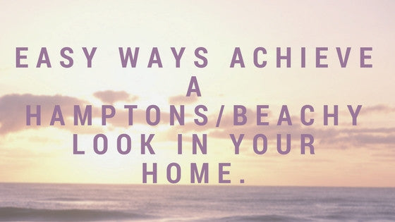 Easy ways achieve a Hamptons/beachy look in your home.