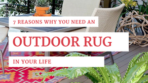 7 Reasons Why You Need an Outdoor Rug in Your Life.