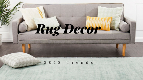 RUG DECOR TRENDS 2018 SEASON