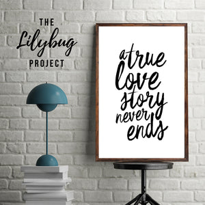 A true love story never ends romantic quote digital printable file or print by The Lilybug Project