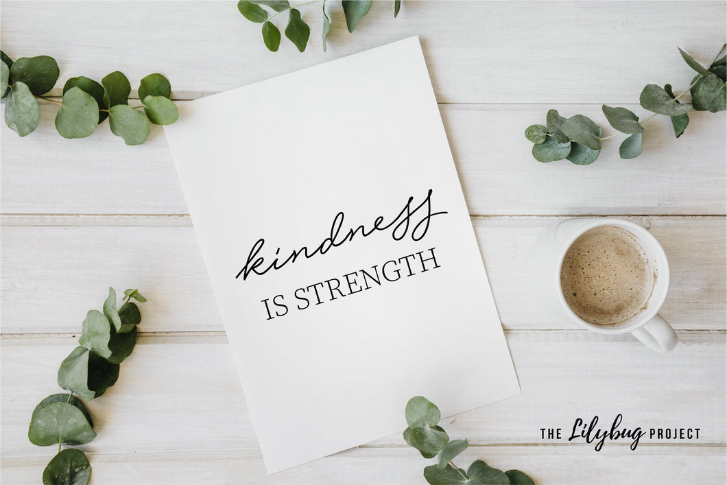 Kindness is Strength - Print
