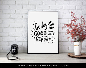 Today good things will happen motivational quote digital printable file or print by The Lilybug Project