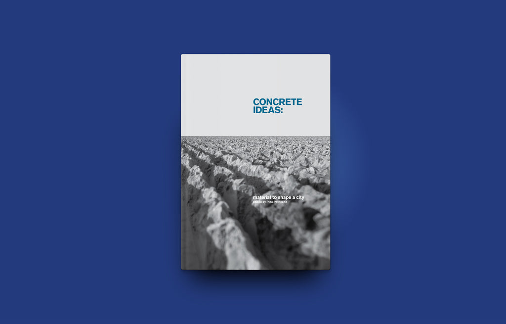 Concrete Ideas: Material to Shape a City - Oscar Riera Ojeda Publishers