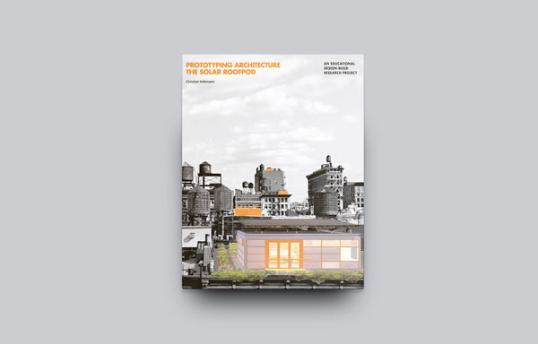 Prototyping Architecture: The Solar Roofpod - Oscar Riera Ojeda Publishers
