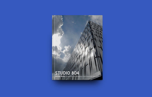 Studio 804 | Expanding the pedagogy of architectural education - Oscar Riera Ojeda Publishers