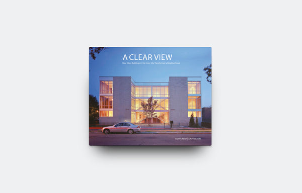 A Clear View: How Glass Buildings in the Inner City Transformed a Neighborhood - Oscar Riera Ojeda Publishers