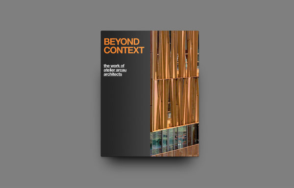 Beyond Context: The Work of Atelier Arcau Architects - Oscar Riera Ojeda Publishers