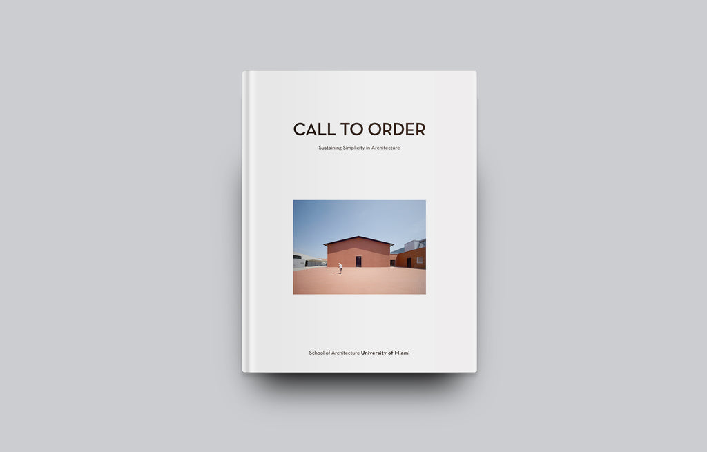 Call to Order: Sustaining Simplicity in Architecture - Oscar Riera Ojeda Publishers