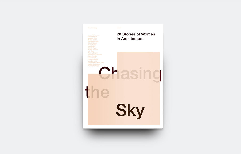 Chasing the Sky: 20 Stories of Women in Architecture - Oscar Riera Ojeda Publishers