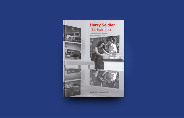 Harry Seidler: The Exhibition - Oscar Riera Ojeda Publishers