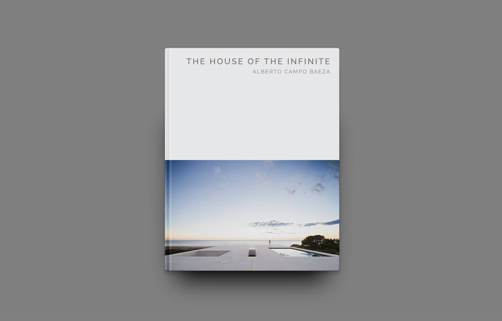 The House of the Infinite: Alberto Campo Baeza (Masterpiece Series) - Oscar Riera Ojeda Publishers