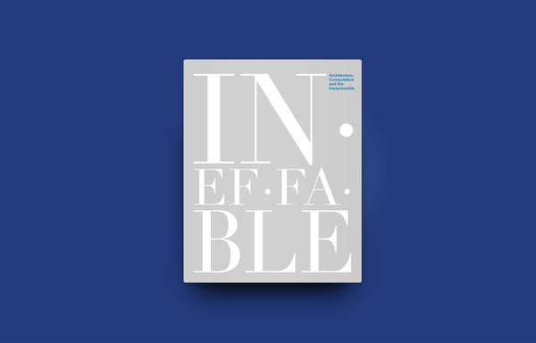 Ineffable: Architecture, Computation and the Inexpressible - Oscar Riera Ojeda Publishers