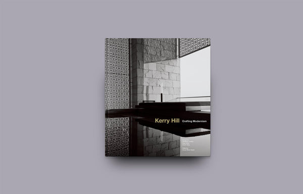 Kerry Hill: Crafting Modernism - Oscar Riera Ojeda Publishers
