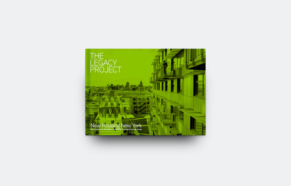 The Legacy Project: Best Practices in Affordable, Sustainable, Replicable Housing Design - Oscar Riera Ojeda Publishers