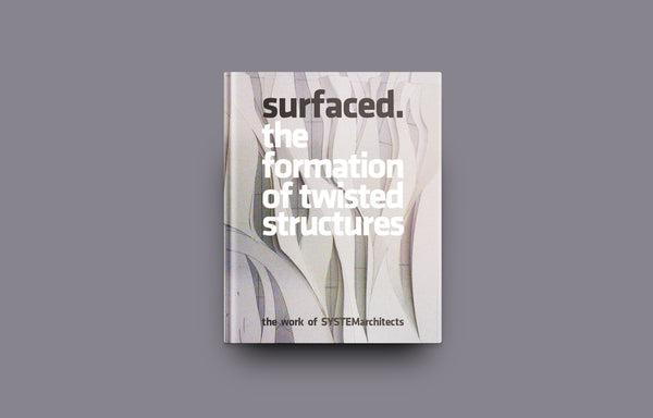 Surfaced: The Formation of Twisted Structures The Work of SYSTEMarchitects - Oscar Riera Ojeda Publishers