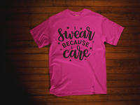 I Swear Because I Care T-Shirt